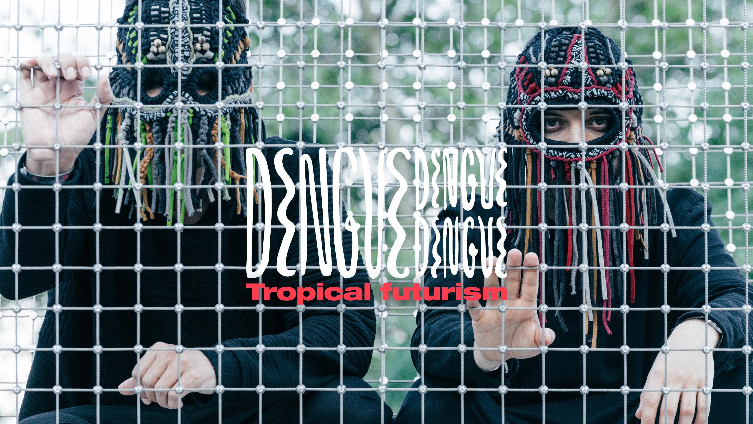 Dengue Dengue Dengue: Tropical futurism