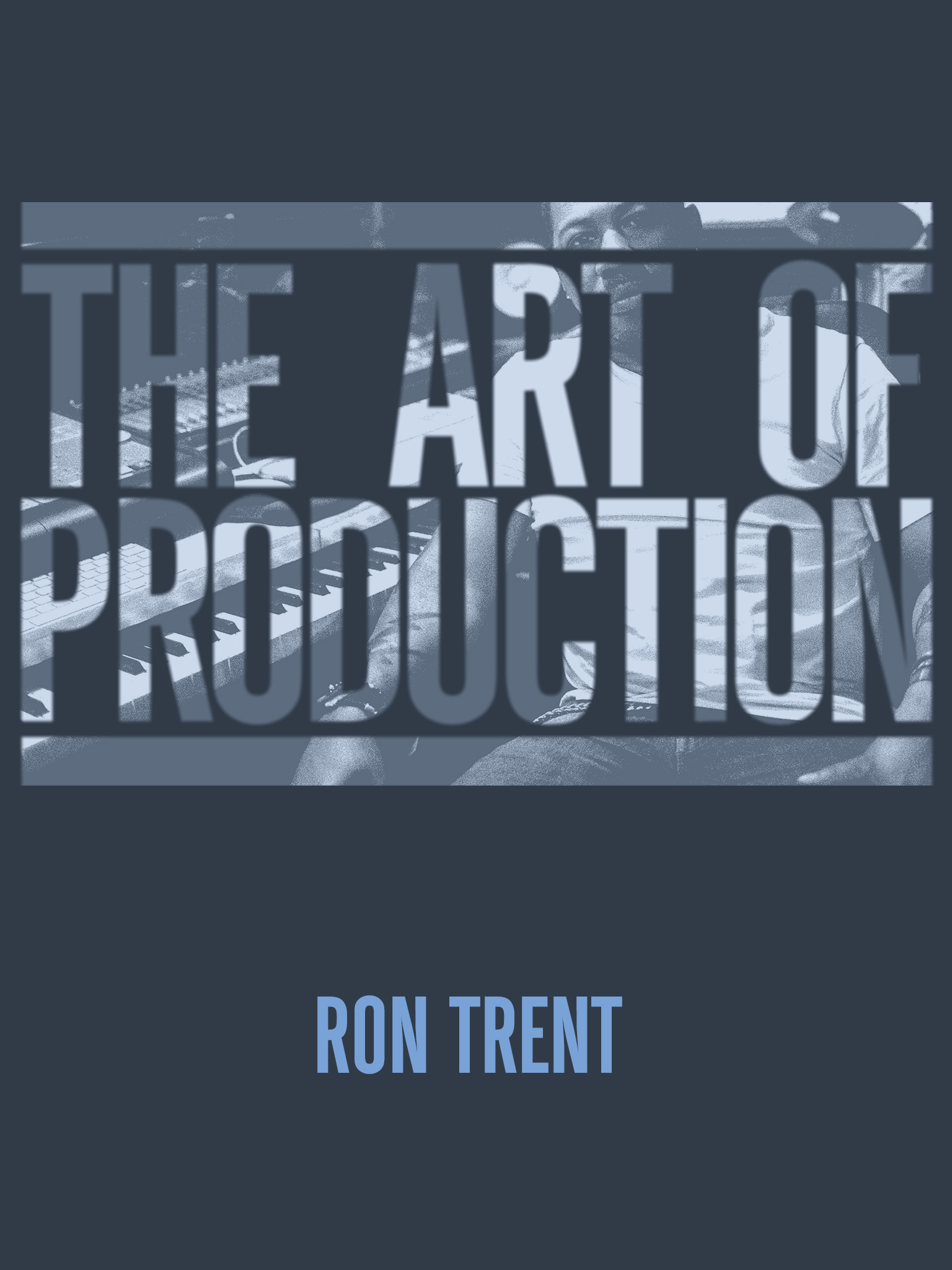 The Art Of Production: Ron Trent