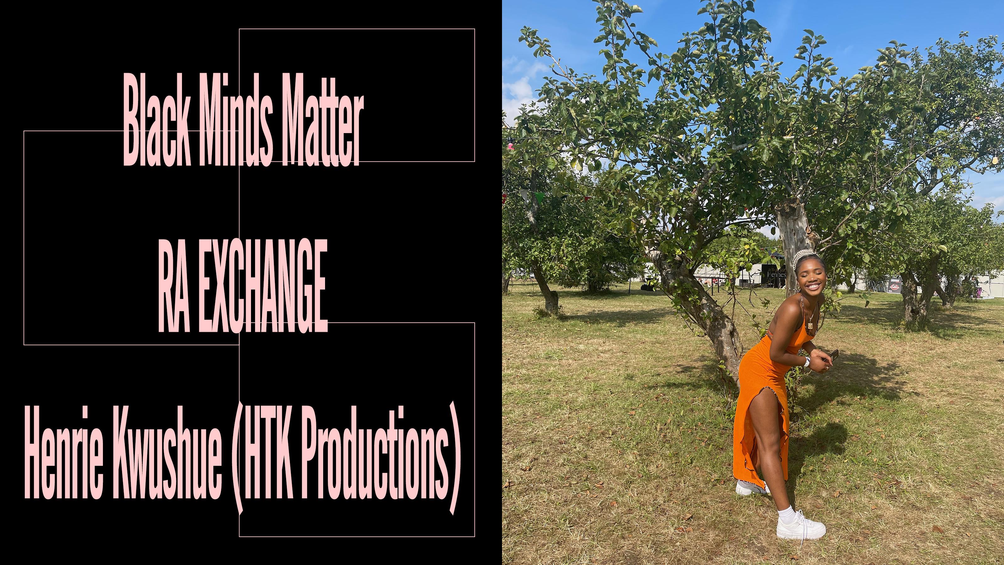 Black Minds Matter UK x RA Exchange: Henrie Kwushue (HTK Productions)