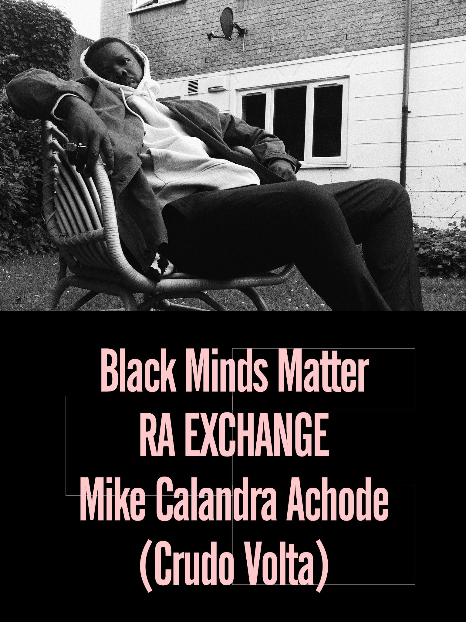 Black Minds Matter UK x RA Exchange: Mike Calandra Achode (Crudo Volta, Python Syndicate)