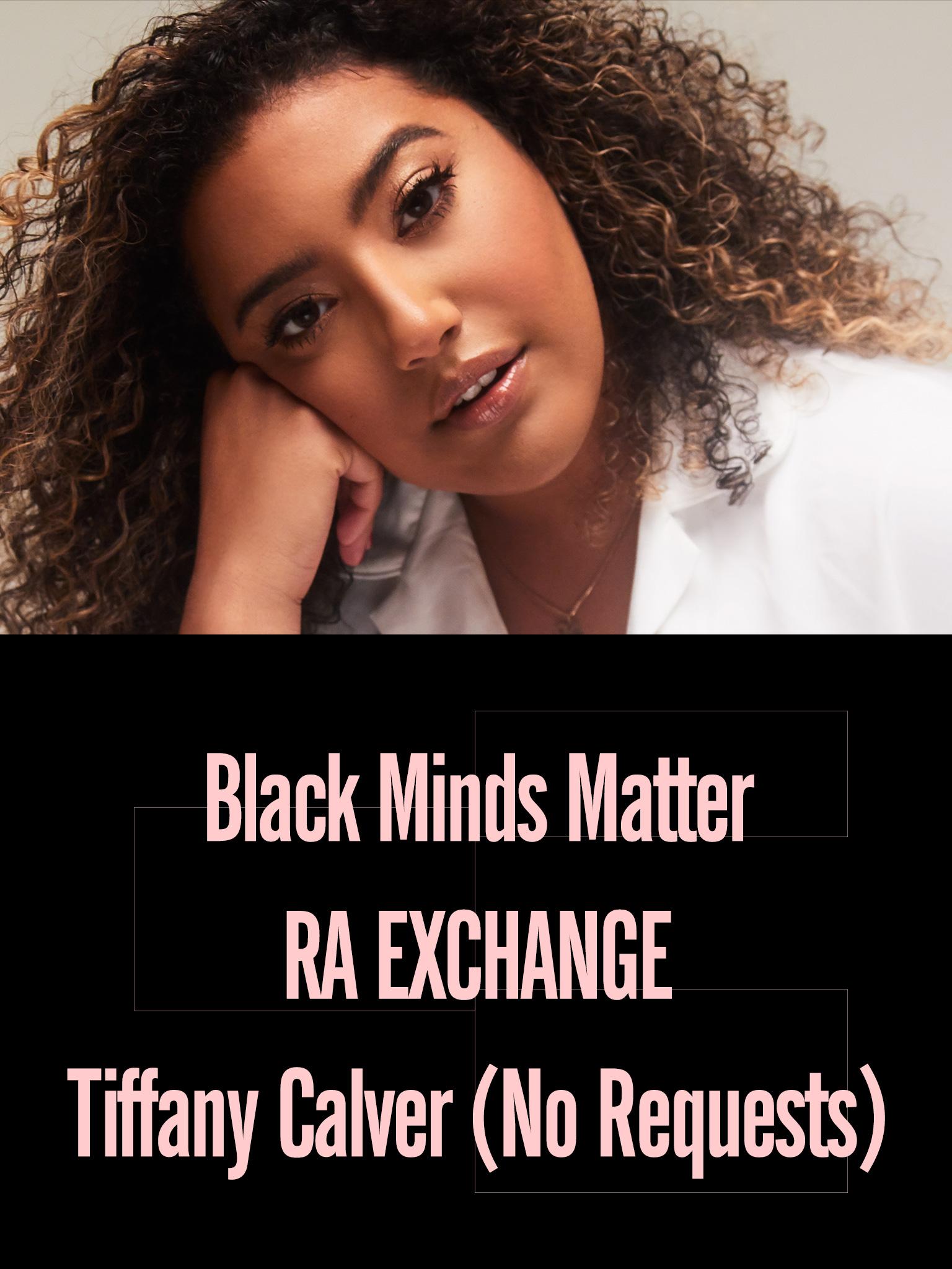 Black Minds Matter UK x RA Exchange: Tiffany Calver (No Requests)